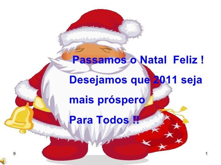 Passamos o Natal  Feliz !  Desejamos que 2011 seja  mais próspero  Para Todos !!
