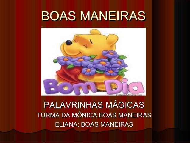 BOAS MANEIRAS PALAVRINHAS MÁGICASTURMA DA MÔNICA:BOAS MANEIRAS    ELIANA: BOAS MANEIRAS