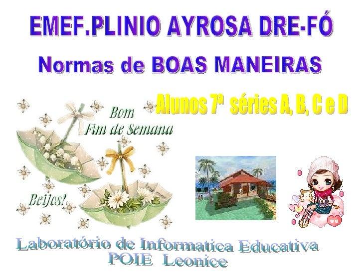 Normas de BOAS MANEIRAS Laboratório de Informatica Educativa POIE  Leonice Alunos 7ª  séries A, B, C e D EMEF.PLINIO AYROS...