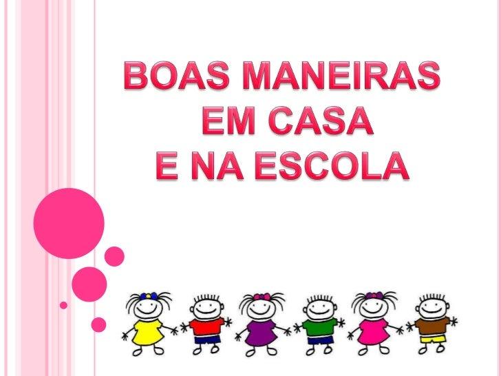 BOAS MANEIRAS<br /> EM CASA<br />E NA ESCOLA<br />