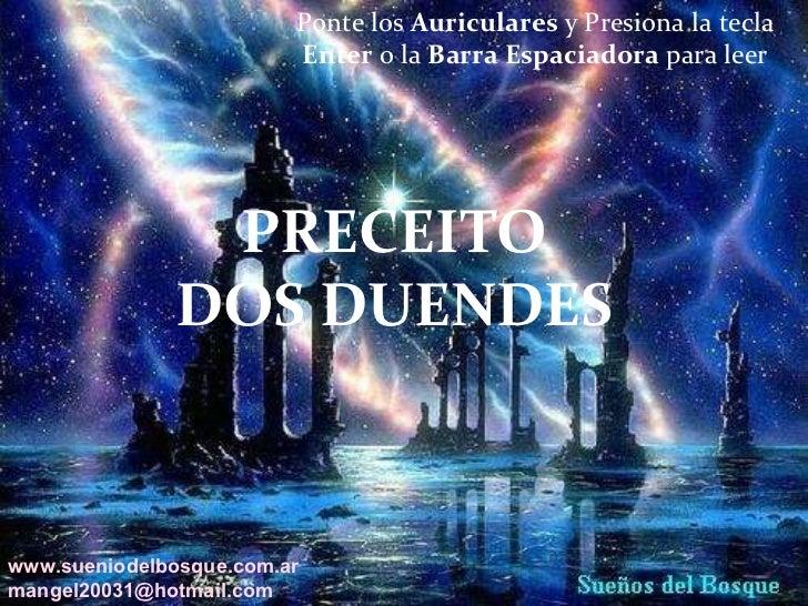 Ponte los  Auriculares  y Presiona la tecla  Enter  o la  Barra   Espaciadora  para leer PRECEITO DOS DUENDES www.sueniode...
