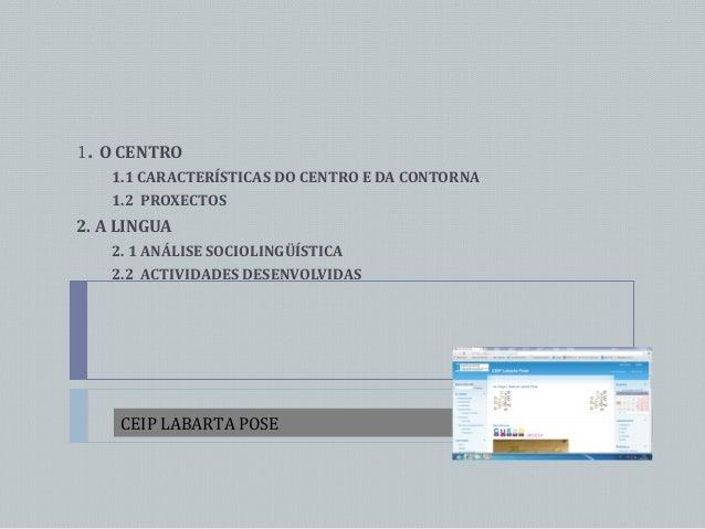 1. O CENTRO 1.1 CARACTERÍSTICAS DO CENTRO E DA CONTORNA 1.2 PROXECTOS  2. A LINGUA 2. 1 ANÁLISE SOCIOLINGÜÍSTICA 2.2 ACTIV...