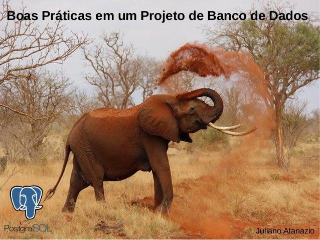 Juliano Atanazio Boas Práticas em um Projeto de Banco de Dados