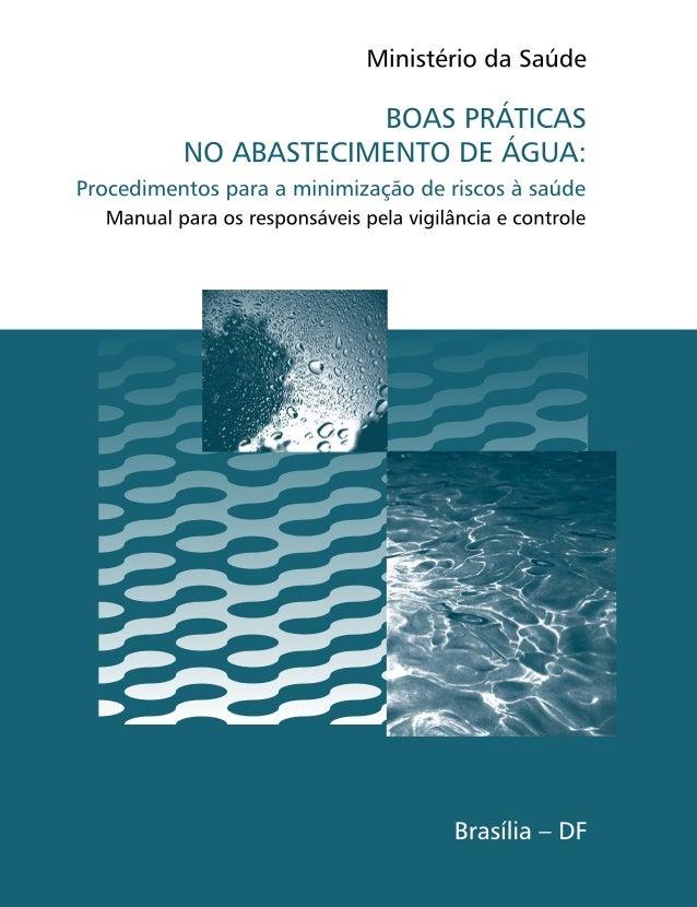 BOAS PRÁTICAS NO ABASTECIMENTO DE ÁGUA: Procedimentos para a minimização de riscos à saúde Manual para os responsáveis pel...