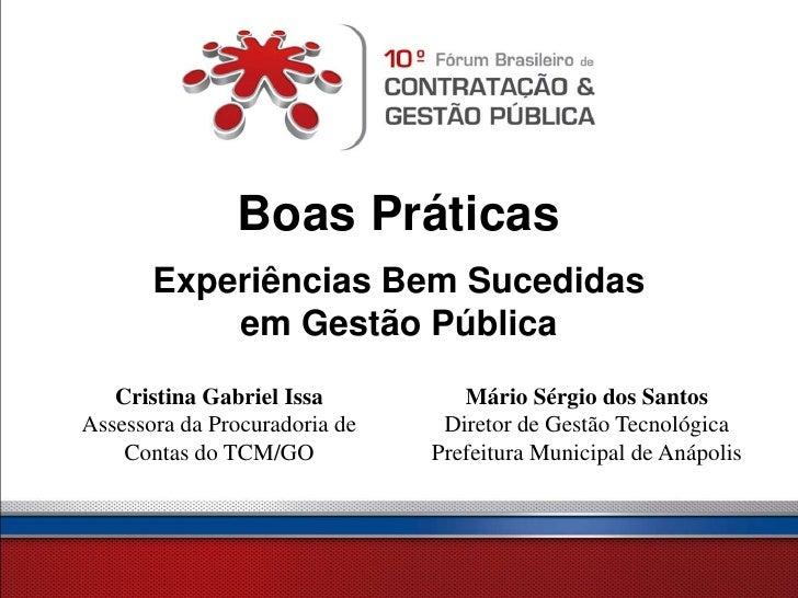Boas Práticas       Experiências Bem Sucedidas           em Gestão Pública   Cristina Gabriel Issa          Mário Sérgio d...