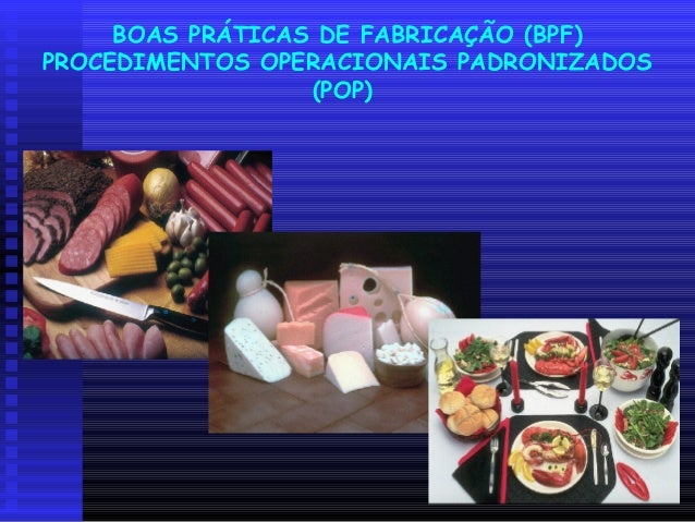 BOAS PRÁTICAS DE FABRICAÇÃO (BPF) PROCEDIMENTOS OPERACIONAIS PADRONIZADOS (POP)
