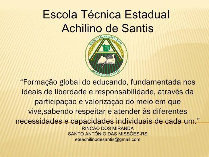 """Escola Técnica Estadual          Achilino de Santis """"Formação global do educando, fundamentada nos  ideais de liberdade e ..."""