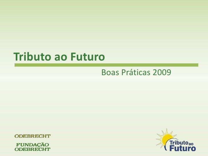 Tributo ao Futuro<br />Boas Práticas 2009<br />