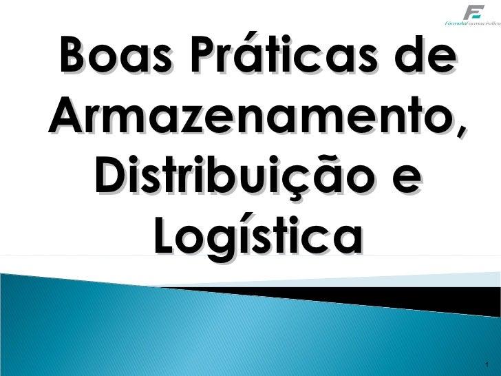 Boas Práticas deArmazenamento,  Distribuição e     Logística                   1