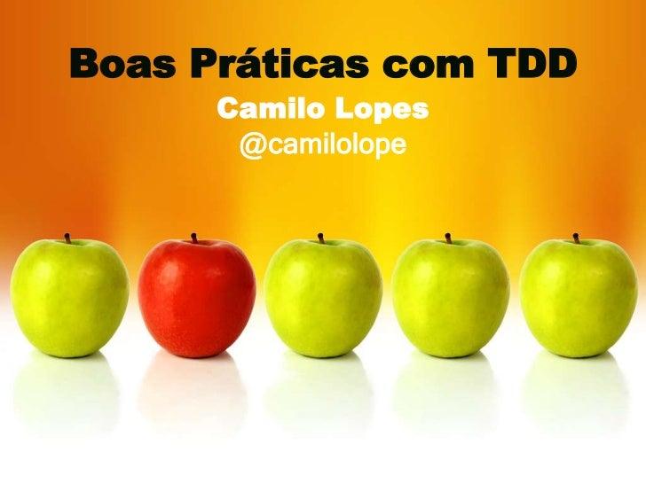 Boas Práticas com TDD      Camilo Lopes       @camilolope