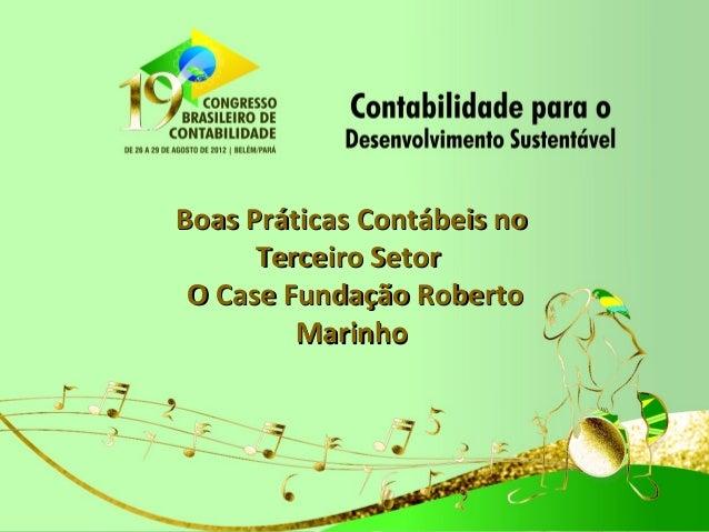 Boas Práticas Contábeis noBoas Práticas Contábeis noTerceiro SetorTerceiro SetorO Case Fundação RobertoO Case Fundação Rob...
