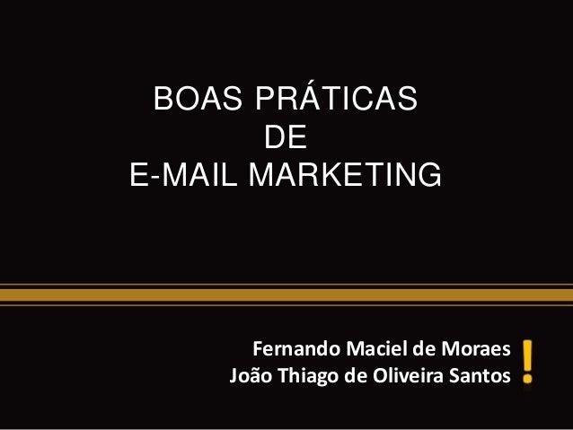 BOAS PRÁTICAS DE E-MAIL MARKETING Fernando Maciel de Moraes João Thiago de Oliveira Santos