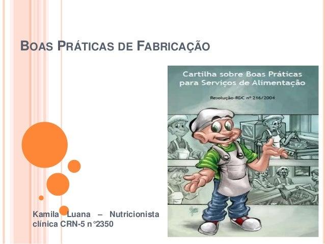 BOAS PRÁTICAS DE FABRICAÇÃO Kamila Luana – Nutricionista clínica CRN-5 n°2350