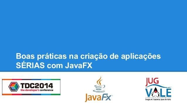 Boas práticas na criação de aplicações SÉRIAS com JavaFX