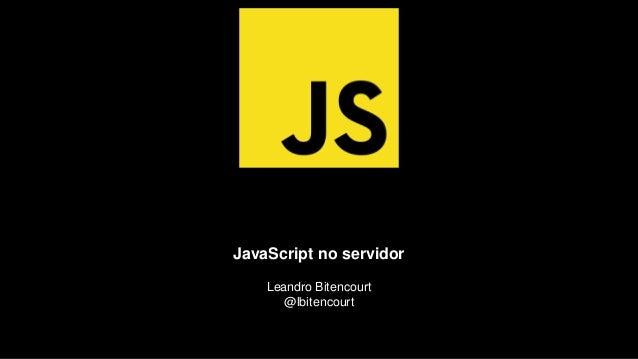 Boas práticas Leandro Bitencourt @lbitencourt JavaScript no servidor