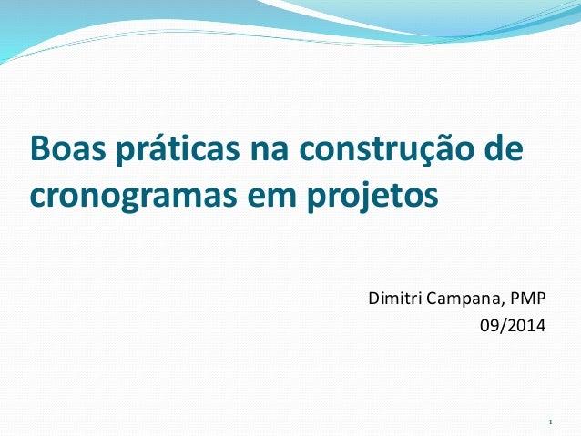 Boas práticas na construção de  cronogramas em projetos  Dimitri Campana, PMP  09/2014  1
