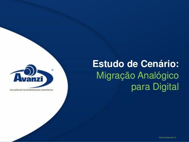 Estudo de Cenário:Migração Analógicopara DigitalVersão Novembro/10