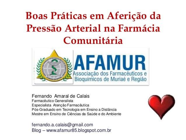 Boas Práticas em Aferição da  Pressão Arterial na Farmácia  Comunitária  Fernando Amaral de Calais  Farmacêutico Generalis...