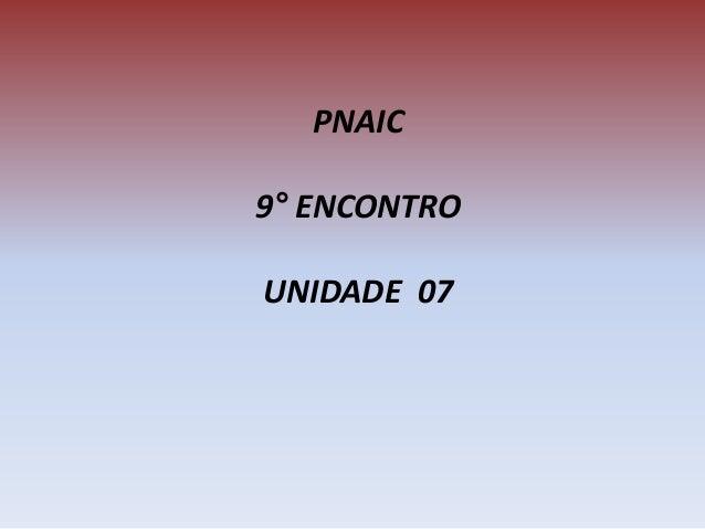 PNAIC 9° ENCONTRO UNIDADE 07