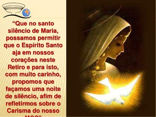 """""""Que no santo silêncio de Maria, possamos permitir que o Espírito Santo aja em nossos corações neste Retiro e para isto, c..."""