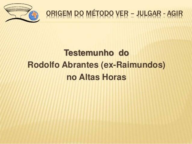 ORIGEM DO MÉTODO VER – JULGAR - AGIR Testemunho do Rodolfo Abrantes (ex-Raimundos) no Altas Horas