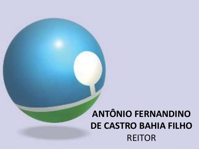ANTÔNIO FERNANDINO DE CASTRO BAHIA FILHO REITOR