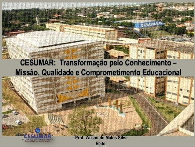 CESUMAR: Transformação pelo Conhecimento –Missão, Qualidade e Comprometimento Educacional                Prof. Wilson de M...