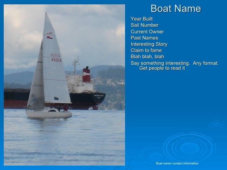 Boat Name <ul><li>Year Built </li></ul><ul><li>Sail Number </li></ul><ul><li>Current Owner </li></ul><ul><li>Past Names </...