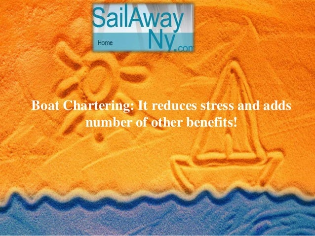 Boat Chartering: It reduces stress and adds number of other benefits!