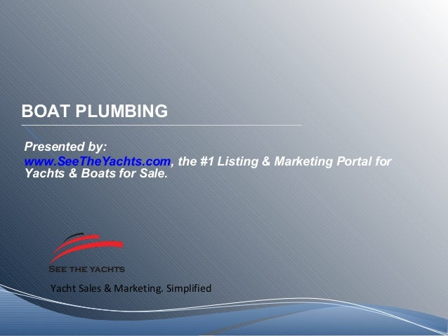 Yacht Sales & Marketing. Simplified BOAT PLUMBING Presented by: www.SeeTheYachts.com, the #1 Listing & Marketing Portal fo...