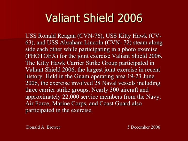 Valiant Shield 2006 <ul><ul><ul><li>USS Ronald Reagan (CVN-76), USS Kitty Hawk (CV- 63), and USS Abraham Lincoln (CVN- 72)...