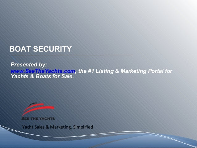 Yacht Sales & Marketing. Simplified BOAT SECURITY Presented by: www.SeeTheYachts.com, the #1 Listing & Marketing Portal fo...