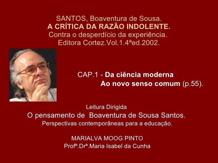 SANTOS, Boaventura de Sousa. A CRÍTICA DA RAZÃO INDOLENTE. Contra o desperdício da experiência.  Editora Cortez.Vol.1.4ªed...