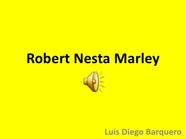 Robert Nesta Marley<br />Luis Diego Barquero<br />