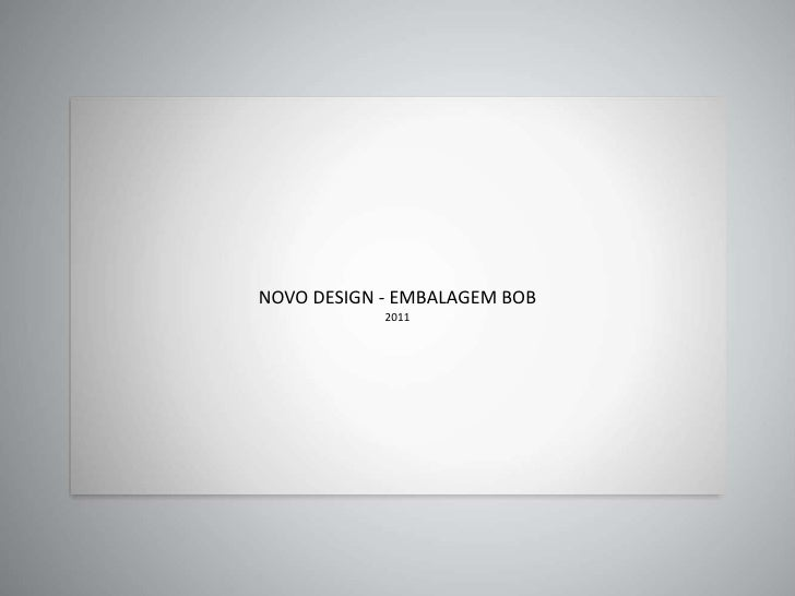 NOVO DESIGN - EMBALAGEM BOB<br />2011<br />