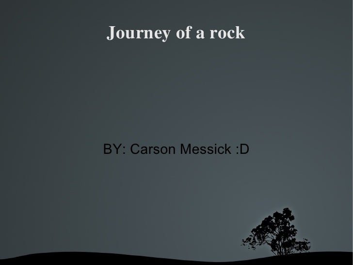 Journeyofarock    BY: Carson Messick :D