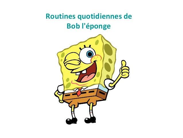 Routines quotidiennes de Bob l'éponge