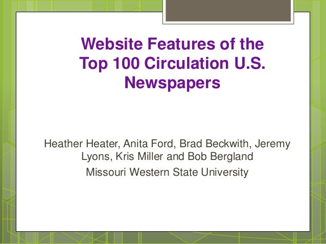 Website Features of the Top 100 Circulation U.S. Newspapers Heather Heater, Anita Ford, Brad Beckwith, Jeremy Lyons, Kris ...