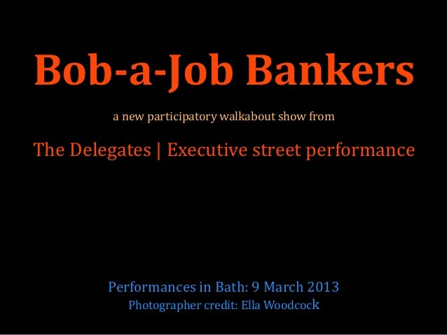 Bob-a-Job Bankers         a new participatory walkabout show fromThe Delegates | Executive street performance        Perfo...