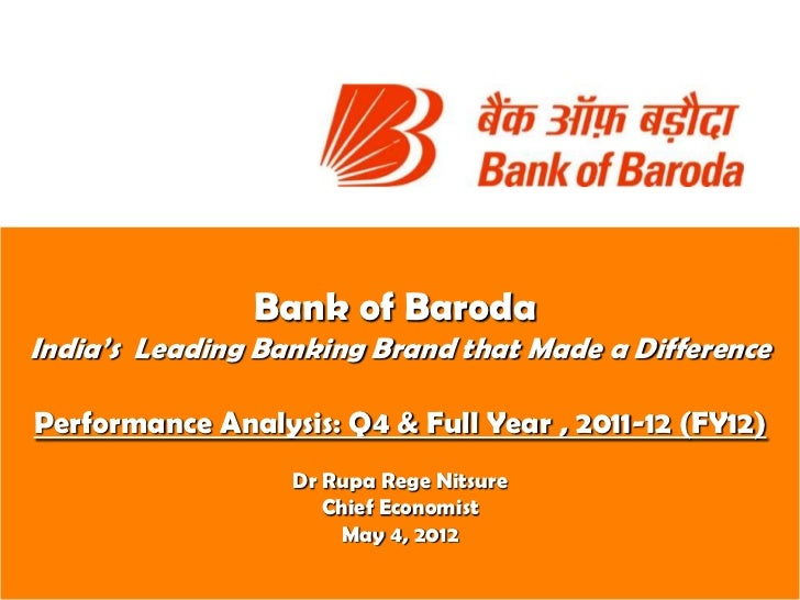 Bank of BarodaIndia's Leading Banking Brand that Made a DifferencePerformance Analysis: Q4 & Full Year , 2011-12 (FY12)   ...