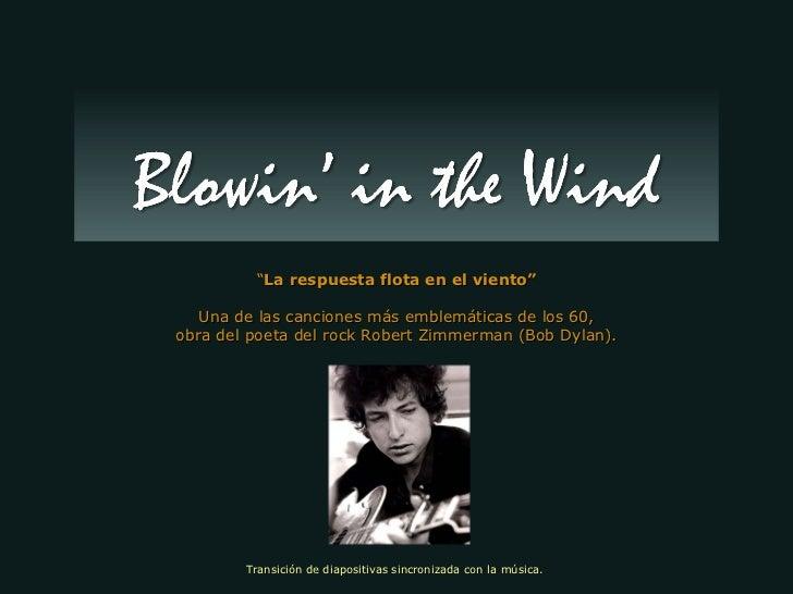 """"""" La respuesta flota en el viento"""" Una de las canciones más emblemáticas de los 60, obra del poeta del rock Robert Zimmerm..."""