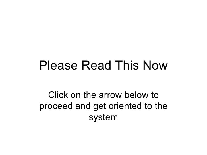 Please Read This Now Click on the arrow below to proceed and get oriented to the system