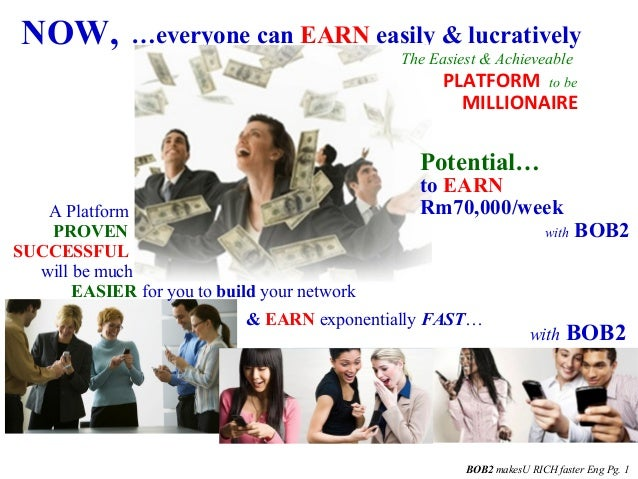NOW, …everyone can EARN easily & lucratively A Platform & EARN exponentially FAST… with BOB2 BOB2 makesU RICH faster Eng P...