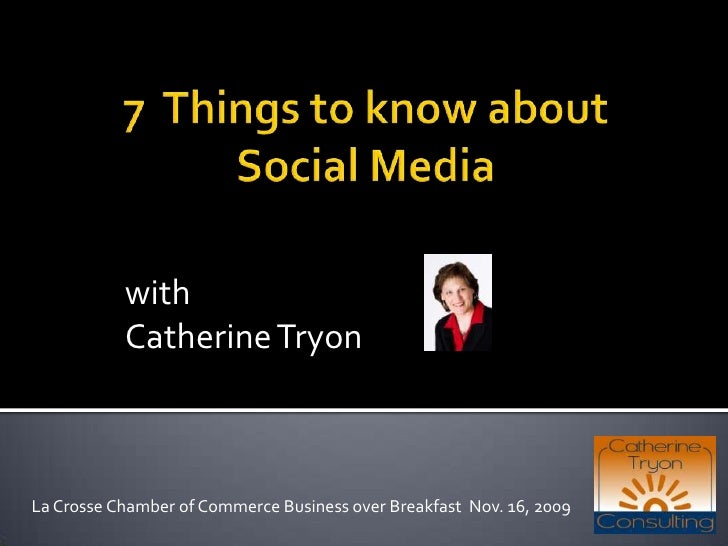 7  Things to know about Social Media<br />with<br />Catherine Tryon<br />La Crosse Chamber of Commerce Business over Break...