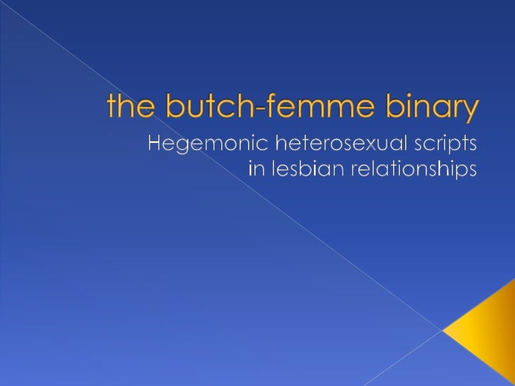 the butch-femme binary<br />Hegemonic heterosexual scripts<br />in lesbian relationships<br />