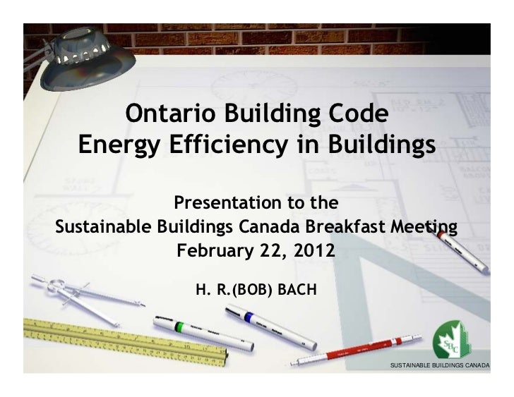 Ontario Building Code  Energy Efficiency in Buildings              Presentation to theSustainable Buildings Canada Breakfa...