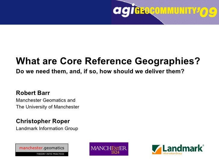 <ul><li>What are Core Reference Geographies? </li></ul><ul><li>Do we need them, and, if so, how should we deliver them? </...