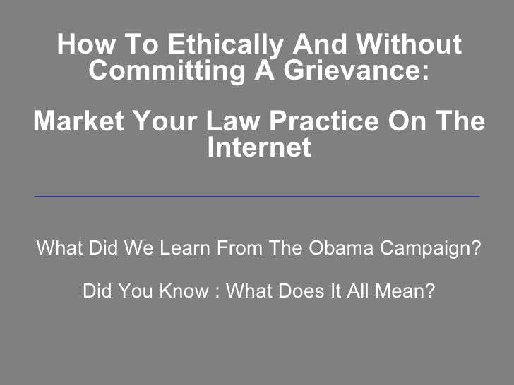 How To Ethically And Without Committing A Grievance: Market Your Law Practice On The Internet What Did We Learn From The O...