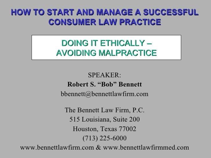 """HOW TO START AND MANAGE A SUCCESSFUL CONSUMER LAW PRACTICE <ul><li>SPEAKER: </li></ul><ul><li>Robert S. """"Bob"""" Bennett </li..."""