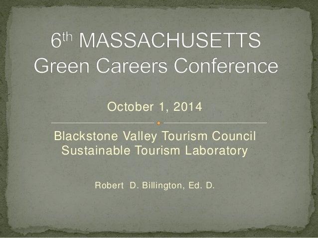 October 1, 2014 Blackstone Valley Tourism Council Sustainable Tourism Laboratory Robert D. Billington, Ed. D.